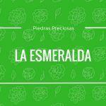 La Esmeralda – Símbolo de Abundancia y Buena Suerte.