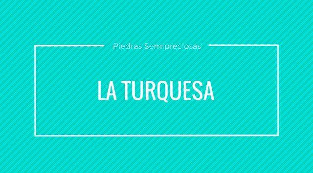 La Turquesa – La piedra de la amistad, el bienestar y la suerte.