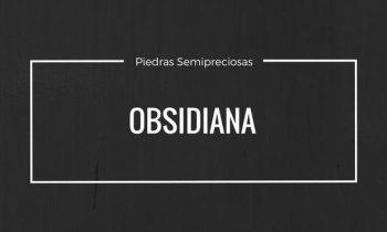 Obsidiana – Propiedades y Características – Piedras Semipreciosas.